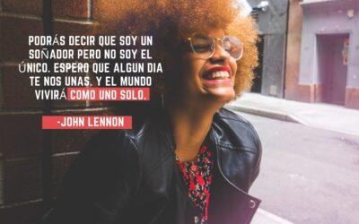 Podrás decir que soy un soñador pero no soy el único. Espero que algun dia te nos unas. Y el mundo vivirá como uno solo. -John Lennon