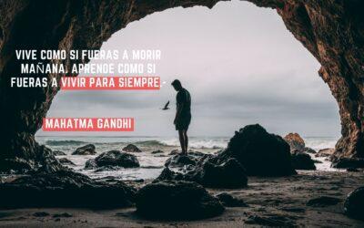 Vive como si fueras a morir mañana. Aprende como si fueras a vivir para siempre. -Mahatma Gandhi