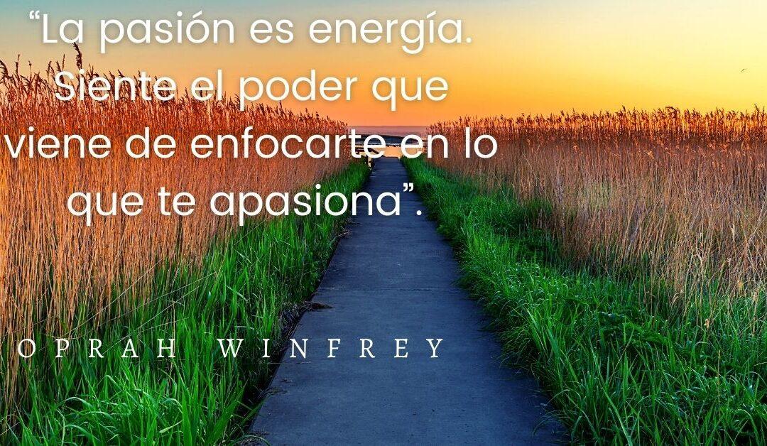 """""""La pasión es energía. Siente el poder que viene de centrarte en lo que te apasiona""""."""